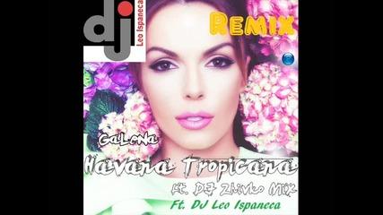 Galena ft. Dj zhivko mix - Havana tropicana /dj Leo Ispaneca/ Remix