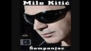 Mile Kitic - Zapalicu Sve