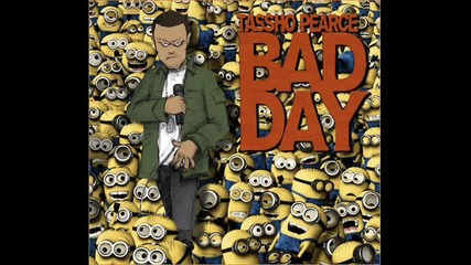 Tassho Pearce - Bad Day ( Despicable Me Remix)