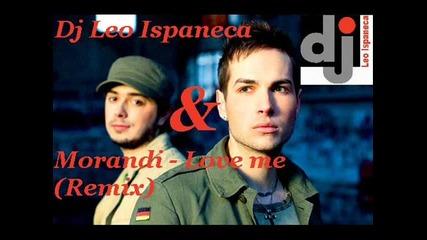 Dj Leo Ispaneca & Morandi - Love me (remix)