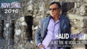Премиера!! Halid Beslic - Ja bez tebe ne mogu da zivim (audio 2016) - Аз без теб не мога да живея!!