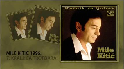 Mile Kitic - Kraljica trotoara - (Audio 1996)
