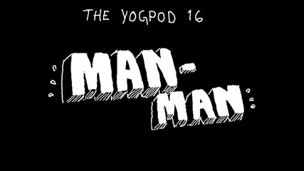 Yogpod Animations - 40 - Man-man