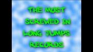 Най - големият касметлия и най - прецаканият сред Long Jumps Records