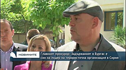 Главният прокурор: Задържаният в Бургас е син на лидер на терористична организация в Сирия