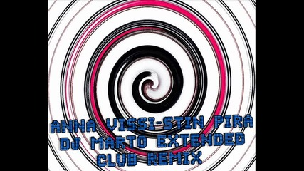 Anna Vissi - Stin Pira ( Dj Marto Extended Club Remix)