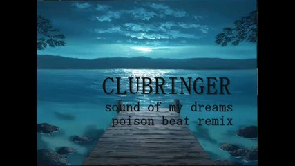 Clubringer - Sound Of My Dreams [ Poison Beat Remix ]