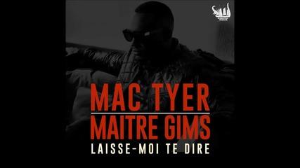 Mac Tyer feat. Maitre Gims - Laisse - Moi Te Dire (превод)