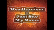 Headhunterz - Just Say My Name {hardstyle}