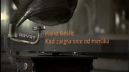 Halid Beslic - Kad zaigra srce od meraka __ Official Video 2012 Hd