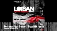 Loisan - Fear Home [dualitik remix]