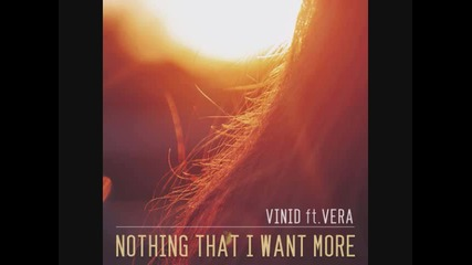 Vinid ft. Vera - Nothing That I Want More