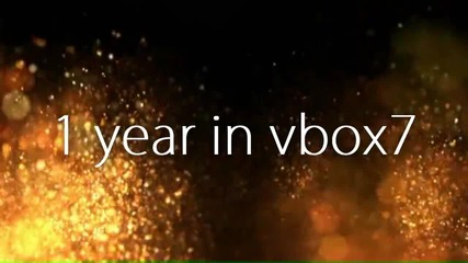 »1 year in Vbox7 ϟ The best of me●