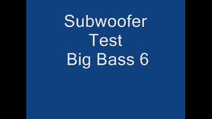 Subwoofer Test - Big Bass 6 (Love big speakers)-mnogo dobar bass