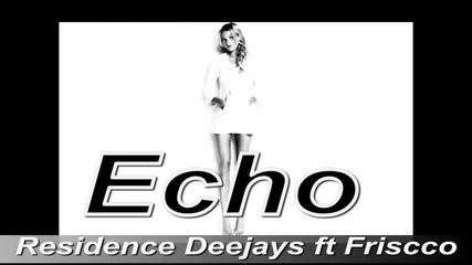 Residence Deejays ft Friscco - Echo ( Radio Edit ) New Romanian song 2011