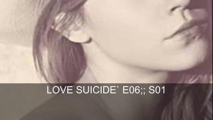 « Love Suicide || E06 ;; S01