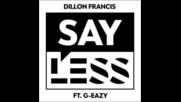 *2017* Dillon Francis ft. G Eazy - Say Less