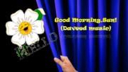 Добро утро, Слънце! ... (music by Daveed) ...