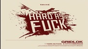 Gridlok - Hard As Fuck
