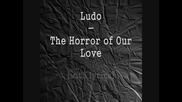 Ludo - The Horror of Our Love [with lyrics]