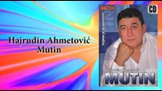 Hajrudin Ahmetovic Mutin - Nevjerna zena - (audio 2007)