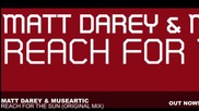| Out Now | Matt Darey & Museartic - Reach For The Sun ( Original Mix )