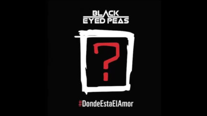 *2016* The Black Eyed Peas ft. El Mundo - Donde Esta El Amor