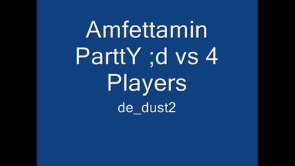 Amfettamin Partty ;d vs 4 Players