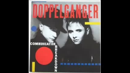 Doppelganger - Communication Breakdown