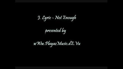 J. Lyric - Not Enough