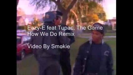 Разбива - 2pac ft Eazy-e & The Game - How We Do (remix)