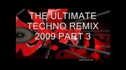 The Ultimate Techno Remix 2009( Part 3)