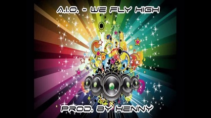 New !!! A.i.o. - We Fly High (prod. by Henny)