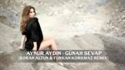 Aynur Aydin Gunah Sevap Borak Altun Furkan Korkmaz Remix Summer Hit 2018 Hd