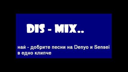 Dis - Mix*най - добрите песни на Denyo и Sensei в едно клипче*