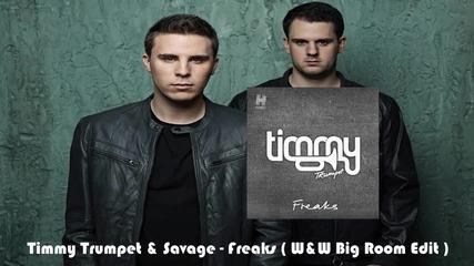 Timmy Trumpet & Savage - Freaks ( W&w Big Room Edit )