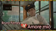 ✦ Bruno Ferrara _ Amore Mio ✦ Превод
