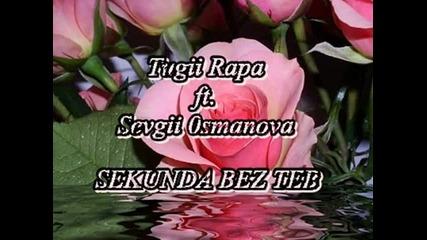 Туги Рапа ft. Севги Османова - Секунда без теб [official song]
