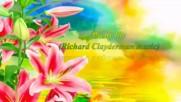 Багри и лилиуми! ... ( Richard Clayderman music) ...