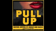 Rayven Justice feat. Iamsu! & Baeza - Pull Up [produced by Dj Rapture]