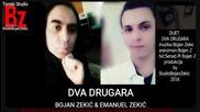 Bojan Zekic feat Emanuel Zekic-dva Drugara 2016