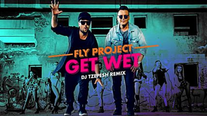 Fly Project - Get Wet (dj tzepesh remix)