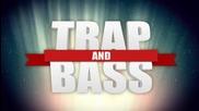 Най - добрият Trap & Bass