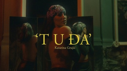 KATARINA GRUJIC - TUDJA (OFFICIAL VIDEO)