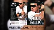 Mile Kitic - Kopka me kopka - (Audio 2008)