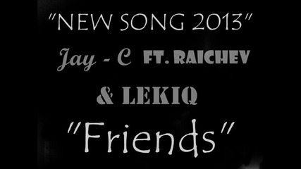 "Raichev Ft. Jay - C & Lekiq - ""friends"" (official Audio)"