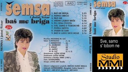 Semsa Suljakovic i Juzni Vetar - Sve, samo s tobom ne (Audio 1987)