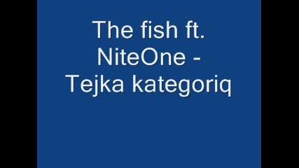 The fish ft. Niteone - Tejka kategoriq