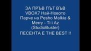 За Първи Път Във Vbox7 Pesho Malkia & Merry - Ti i Az (studiobuster)