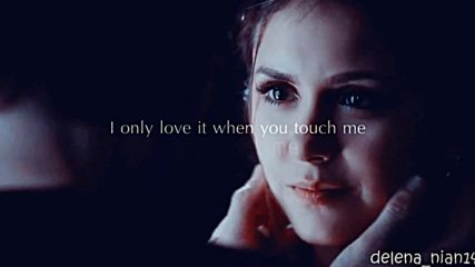 Damon & Elena - I Only Love It When You Touch Me